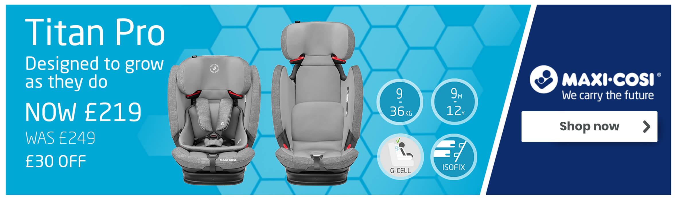 Maxi-Cosi Titan Pro - Designed to Grow as They Do - Now £219